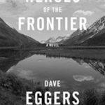 New Day Tuesday: Heroes of the Frontier by Dave Eggers